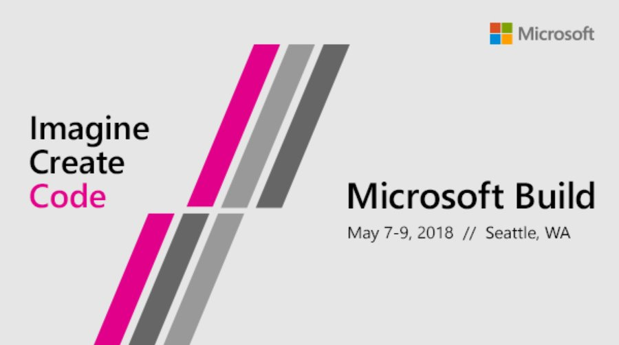 microsoft schedules build 2018 developer conference for may 7 9